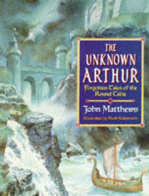 The Unknown Arthur by John Matthews