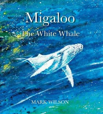 Migaloo, the White Whale by Mark Wilson