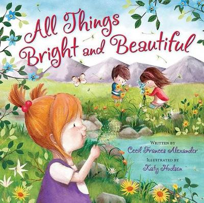 All Things Bright and Beautiful by Katy Hudson