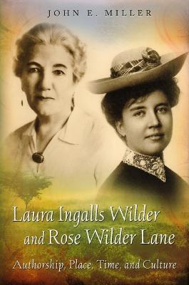 Laura Ingalls Wilder and Rose Wilder Lane by John E. Miller