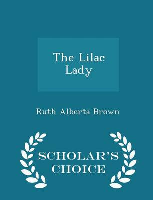 The Lilac Lady - Scholar's Choice Edition by Ruth Alberta Brown