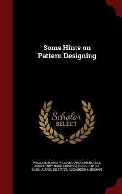 Some Hints on Pattern Designing by William Morris