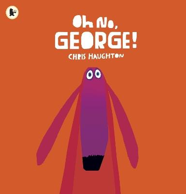 Oh No, George! by Chris Haughton