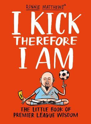 I Kick Therefore I Am by Alan Tyers