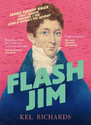 Flash Jim: The astonishing story of the convict fraudster who wrote Australia's first dictionary by Kel Richards