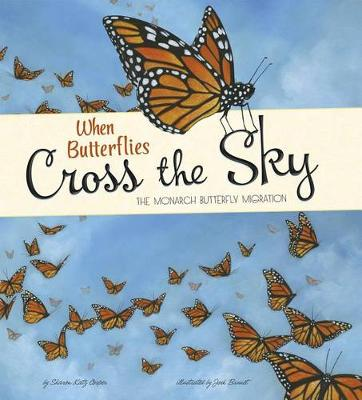 When Butterflies Cross the Sky: The Monarch Butterfly Migration by Sharon Katz Cooper