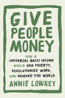 Give People Money by Annie Lowrey