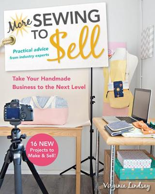 More Sewing to Sell: Take Your Handmade Business to the Next Level: 16 New Projects to Make & Sell! by Virginia Lindsay