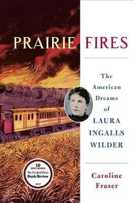 Prairie Fires by Caroline Fraser