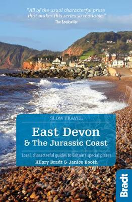 East Devon & The Jurassic Coast (Slow Travel): Local, characterful guides to Britain's special places by Hilary Bradt