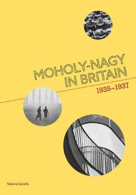 Moholy-Nagy in Britain: 1935-1937 by Valeria Carullo