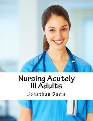Nursing Acutely Ill Adults by Jonathan Davis