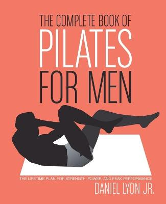 The Complete Book of Pilates for Men by Daniel Lyon