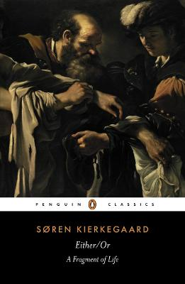 Either/Or: A Fragment of Life by Soren Kierkegaard
