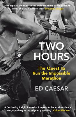 Two Hours: The Quest to Run the Impossible Marathon by Ed Caesar