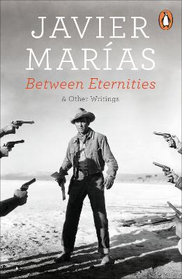 Between Eternities: and Other Writings by Javier Marias