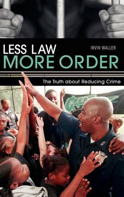 Less Law, More Order by Irvin Waller