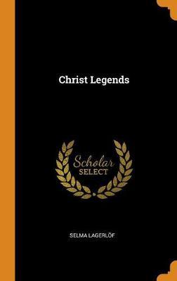 Christ Legends by Selma Lagerlof
