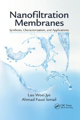 Nanofiltration Membranes: Synthesis, Characterization, and Applications by Lau Woei Jye