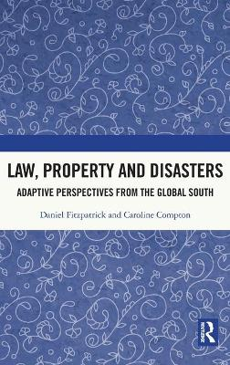 Law, Property and Disasters: Adaptive Perspectives from the Global South by Daniel Fitzpatrick