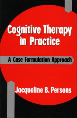 Cognitive Therapy in Practice by Jacqueline B. Persons