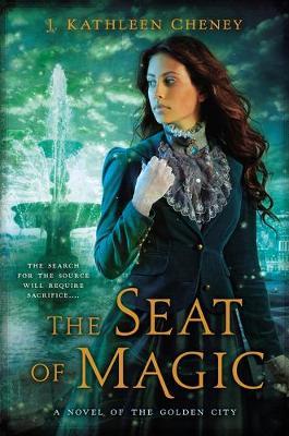Seat Of Magic by J. Kathleen Cheney