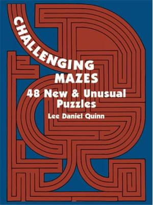 Challenging Mazes: 48 New & Unusual Puzzles by Lee Daniel Quinn
