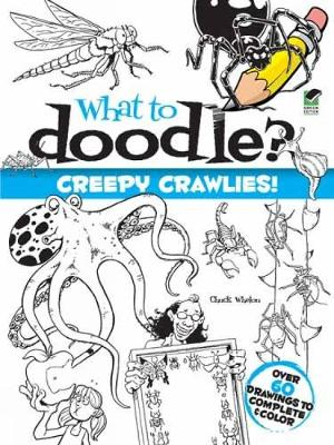 What to Doodle? Creepy Crawlies! book