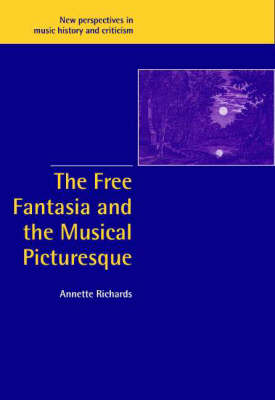 The Free Fantasia and the Musical Picturesque by Annette Richards
