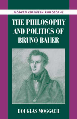 Philosophy and Politics of Bruno Bauer by Douglas Moggach
