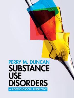 Substance Use Disorders: A Biopsychosocial Perspective by Perry M. Duncan