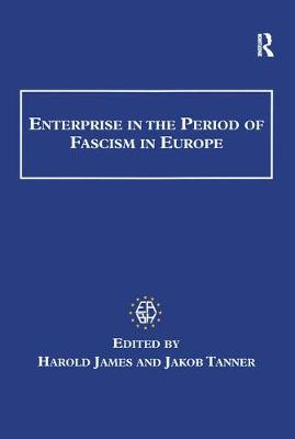 Enterprise in the Period of Fascism in Europe by Harold James