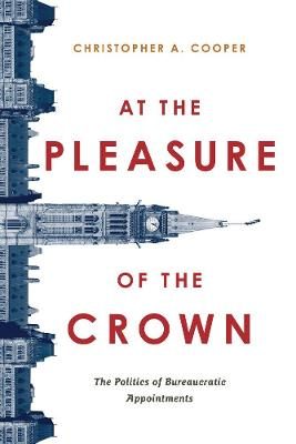 At the Pleasure of the Crown: The Politics of Bureaucratic Appointments by Christopher Cooper