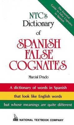 NTC's Dictionary of Spanish False Cognates by Marcial Prado
