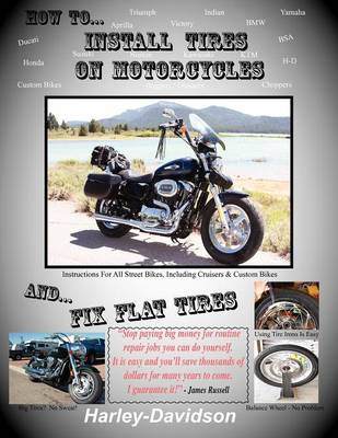 How To Install Tires On Motorcycles & Fix Flat Tires by James Russell
