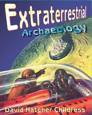 Extraterrestrial Archaeology by David Hatcher Childress