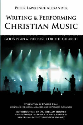 Writing and Performing Christian Music by Peter Lawrence Alexander