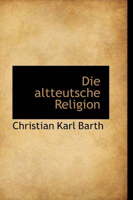 Die Altteutsche Religion book