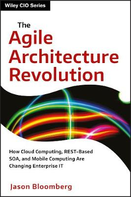 Agile Architecture Revolution by Jason Bloomberg