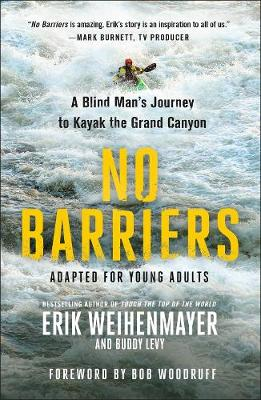 No Barriers (the Young Adult Adaptation): A Blind Man's Journey to Kayak the Grand Canyon book