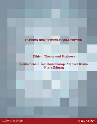 Ethical Theory and Business: Pearson New International Edition by Denis G. Arnold