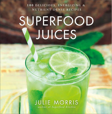 Superfood Juices by Julie Morris
