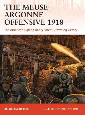 The Meuse-Argonne Offensive 1918: The American Expeditionary Forces' Crowning Victory by Brian Lane Herder
