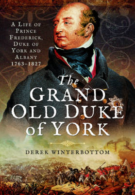A Life of Prince Frederick, Duke of York and Albany 1763-1827 by Derek Winterbottom