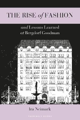 The The Rise of Fashion and Lessons Learned at Bergdorf Goodman by Ira Neimark