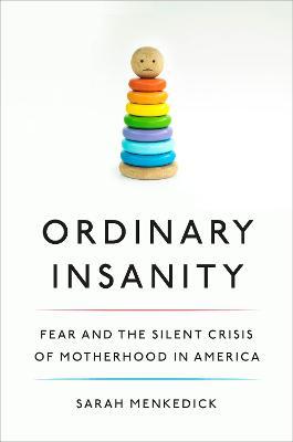 Ordinary Insanity by Sarah Menkedick