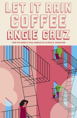 Let it Rain Coffee: From the Women's Prize shortlisted author of Dominicana by Angie Cruz