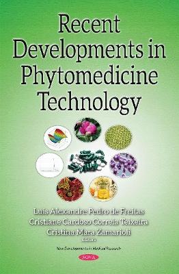 Recent Developments in Phytomedicine Technology by Luis Alexandre Pedro De Freitas