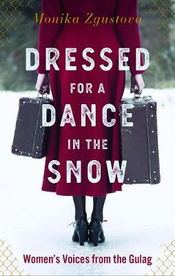 Dressed For A Dance In The Snow: Women's Voices from the Gulag book