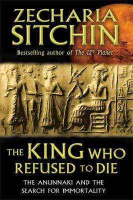 King Who Refused to Die by Zecharia Sitchin